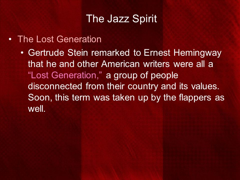 """The Jazz Spirit The Lost Generation Gertrude Stein remarked to Ernest Hemingway that he and other American writers were all a """"Lost Generation,"""" a gro"""