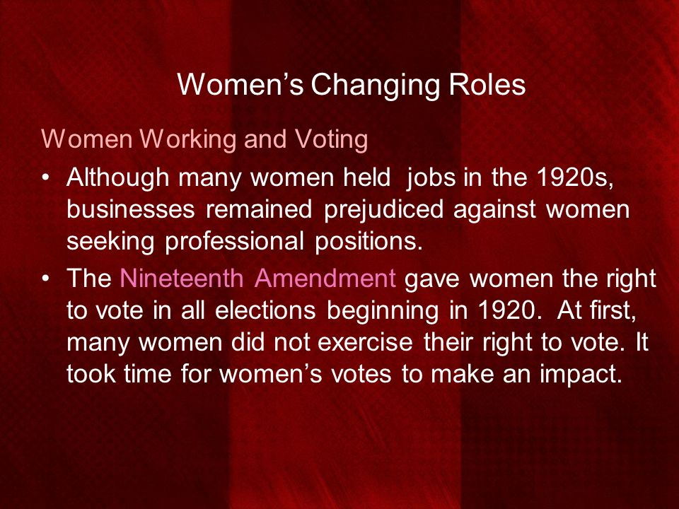 Women's Changing Roles Women Working and Voting Although many women held jobs in the 1920s, businesses remained prejudiced against women seeking profe