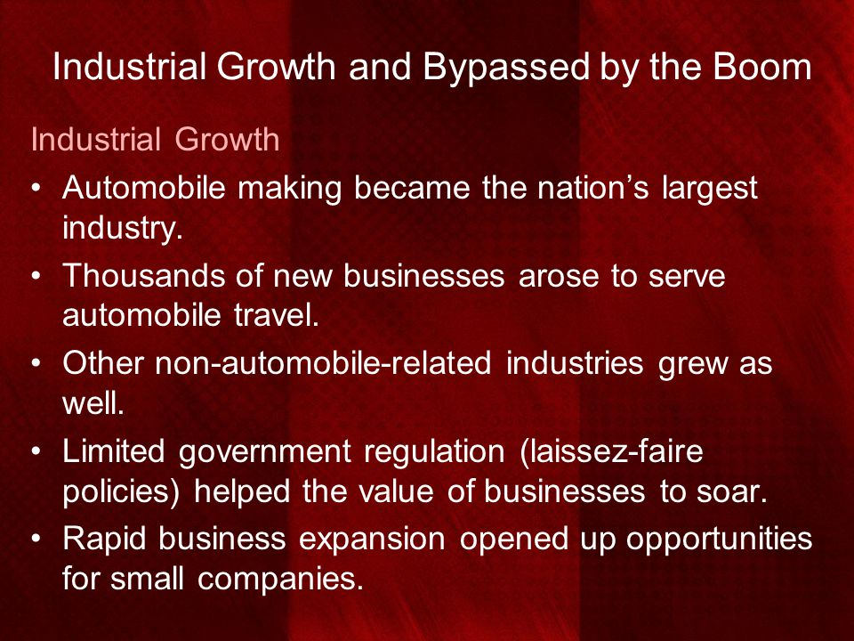 Industrial Growth and Bypassed by the Boom Industrial Growth Automobile making became the nation's largest industry. Thousands of new businesses arose