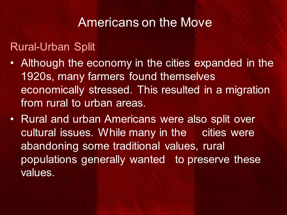 Americans on the Move Rural-Urban Split Although the economy in the cities expanded in the 1920s, many farmers found themselves economically stressed.