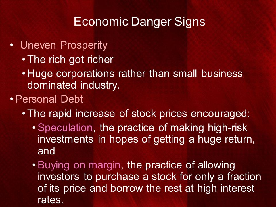 Economic Danger Signs Uneven Prosperity The rich got richer Huge corporations rather than small business dominated industry. Personal Debt The rapid i