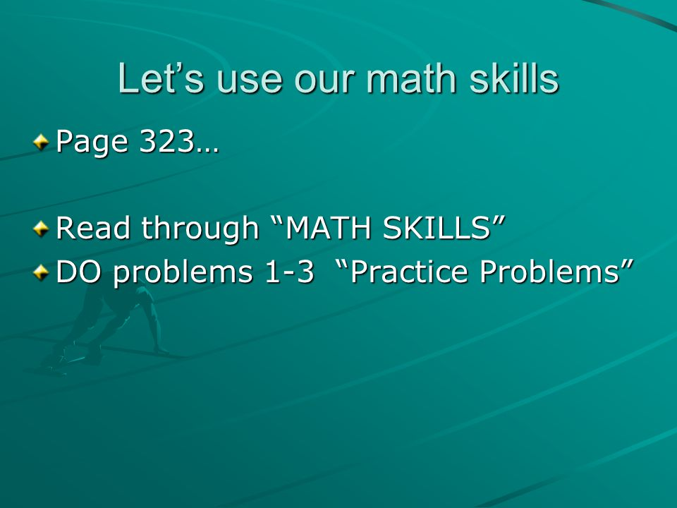 """Let's use our math skills Page 323… Read through """"MATH SKILLS"""" DO problems 1-3 """"Practice Problems"""""""