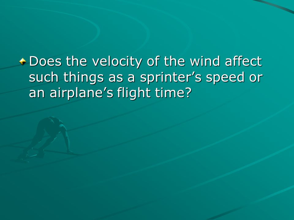 Does the velocity of the wind affect such things as a sprinter's speed or an airplane's flight time?