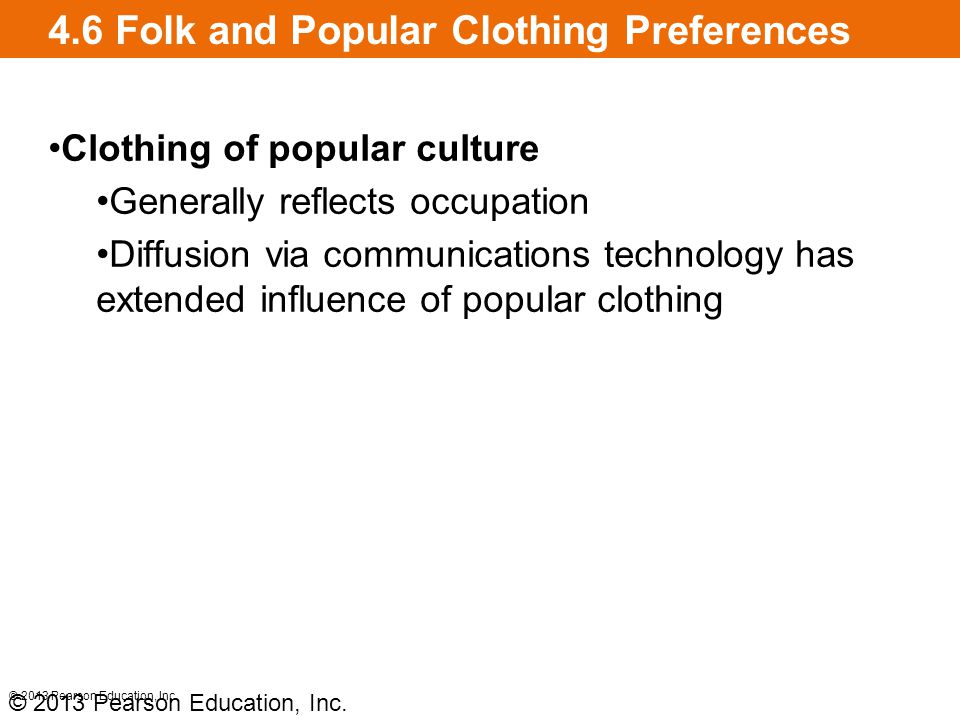 4.6 Folk and Popular Clothing Preferences Clothing of popular culture Generally reflects occupation Diffusion via communications technology has extend