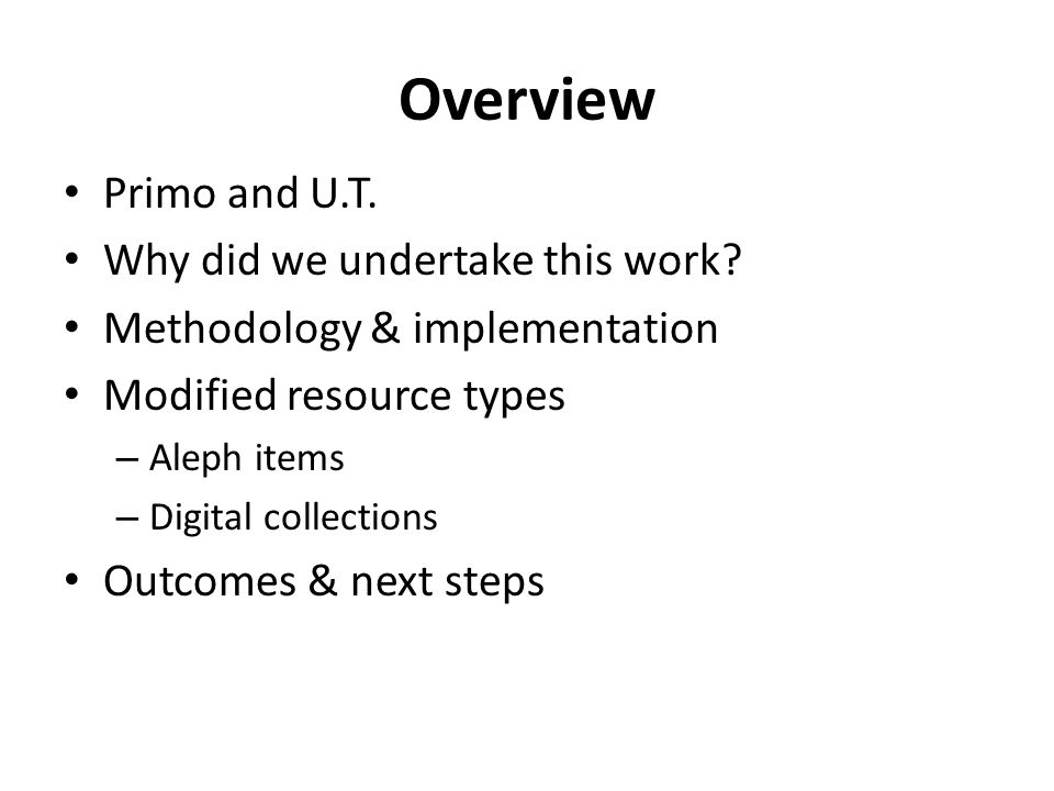 Primo and UT Implementation - 2009 Primarily used out of box settings Departmental upheaval left us without a Primo administrator Disliked by librarians because it wasn't configured to suit our needs Continued running Aleph Web OPAC