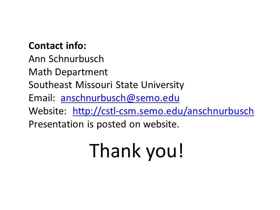 Contact info: Ann Schnurbusch Math Department Southeast Missouri State University Email: anschnurbusch@semo.eduanschnurbusch@semo.edu Website: http://cstl-csm.semo.edu/anschnurbuschhttp://cstl-csm.semo.edu/anschnurbusch Presentation is posted on website.