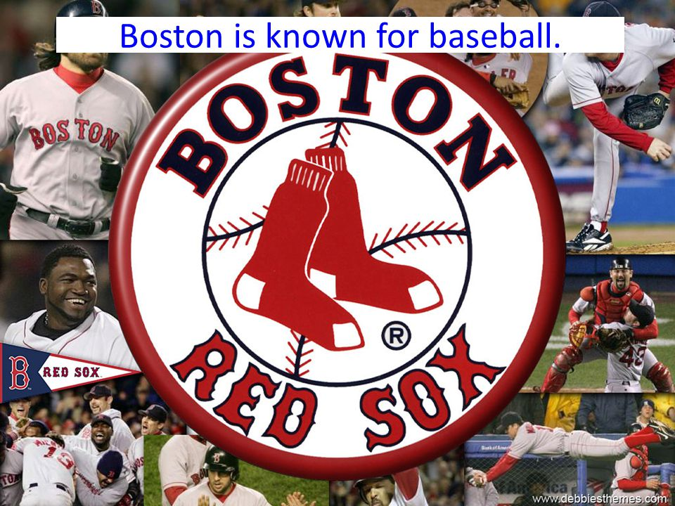 Boston is known for baseball.