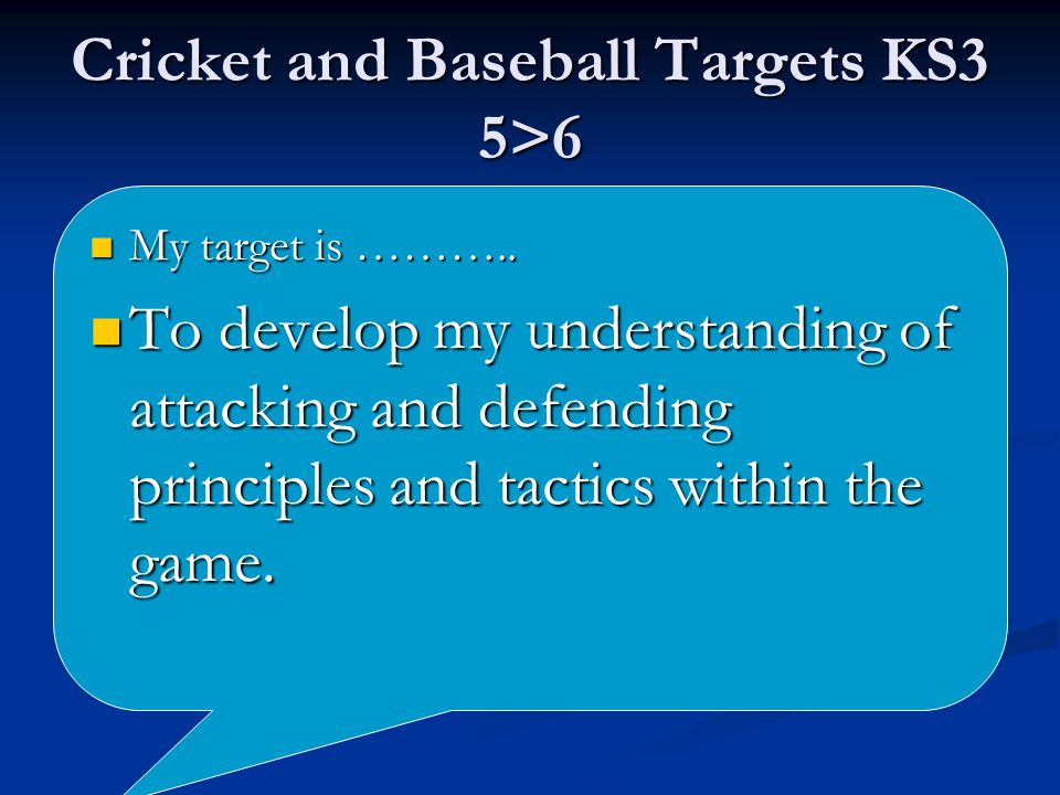 Cricket and Baseball Targets KS3 5>6 My target is ………..