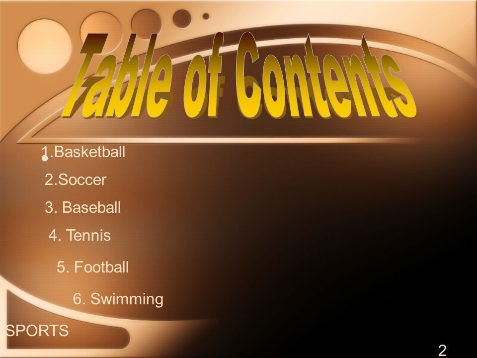 SPORTS 2 1.Basketball 2.Soccer 3. Baseball 4. Tennis 5. Football 6. Swimming
