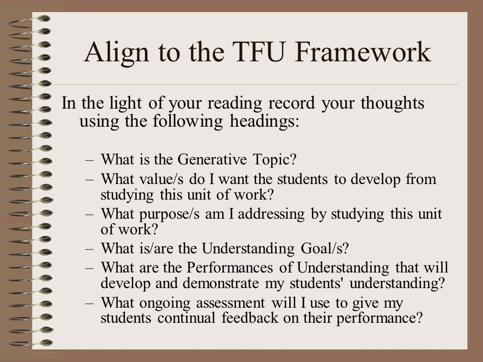 Align to the TFU Framework In the light of your reading record your thoughts using the following headings: –What is the Generative Topic.