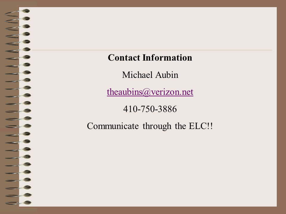 Contact Information Michael Aubin theaubins@verizon.net 410-750-3886 Communicate through the ELC!!