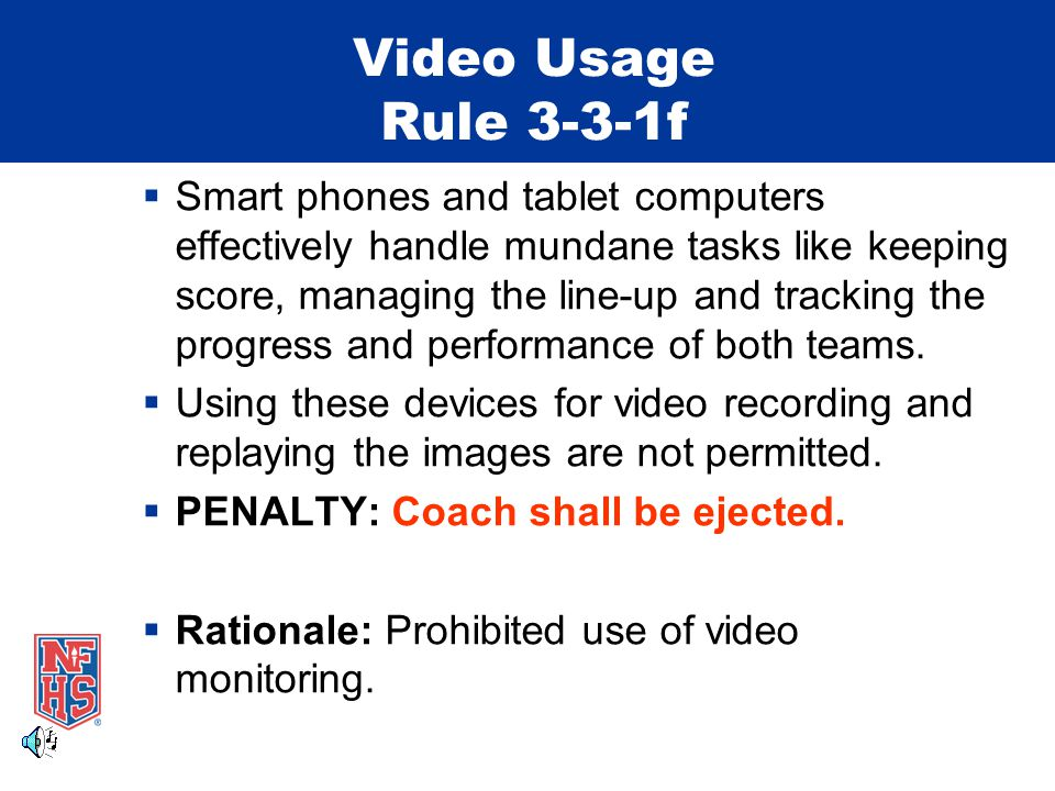 Video Usage Rule 3-3-1f  Smart phones and tablet computers effectively handle mundane tasks like keeping score, managing the line-up and tracking the progress and performance of both teams.