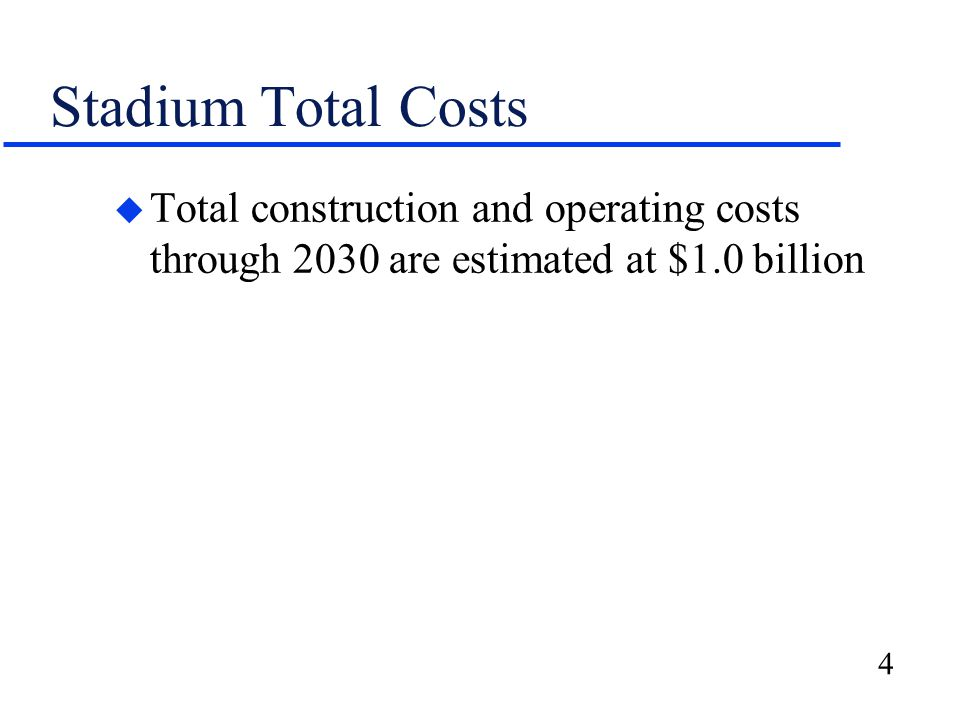 4 Stadium Total Costs u Total construction and operating costs through 2030 are estimated at $1.0 billion