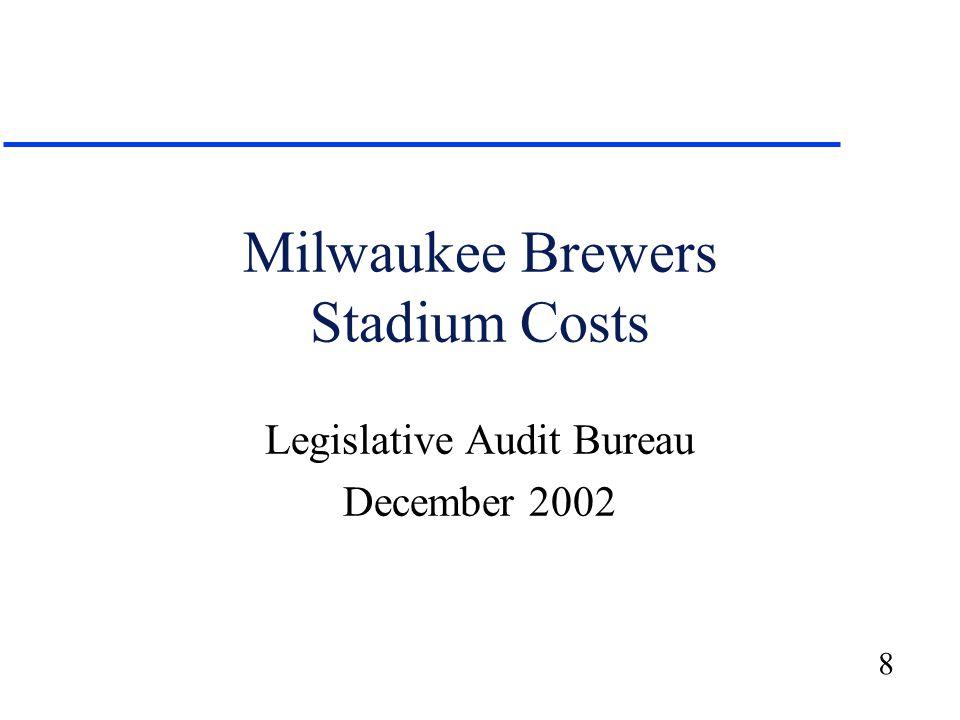 8 Milwaukee Brewers Stadium Costs Legislative Audit Bureau December 2002