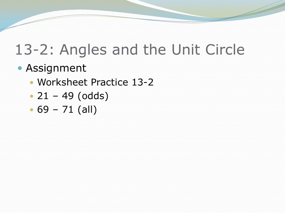 Assignment Worksheet Practice 13-2 21 – 49 (odds) 69 – 71 (all)