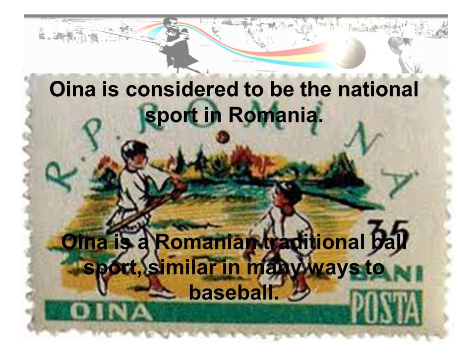 Oina is considered to be the national sport in Romania.