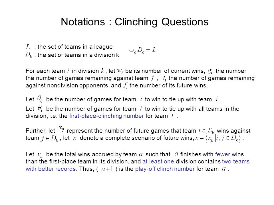 Notations : Clinching Questions Let be the number of games for team to win to tie up with team.