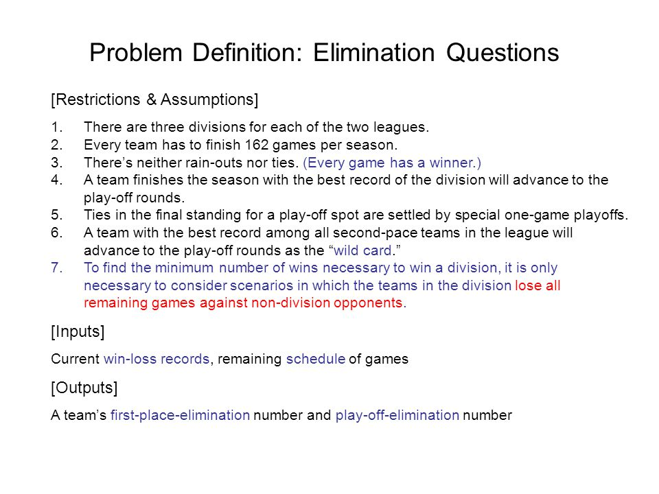 Problem Definition: Elimination Questions [Restrictions & Assumptions] 1.There are three divisions for each of the two leagues.
