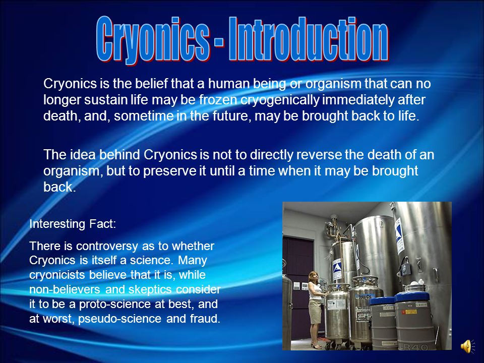 At this point, the idea of cryonics probably sounds like the end of death.