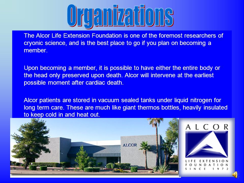 The Alcor Life Extension Foundation is one of the foremost researchers of cryonic science, and is the best place to go if you plan on becoming a member.