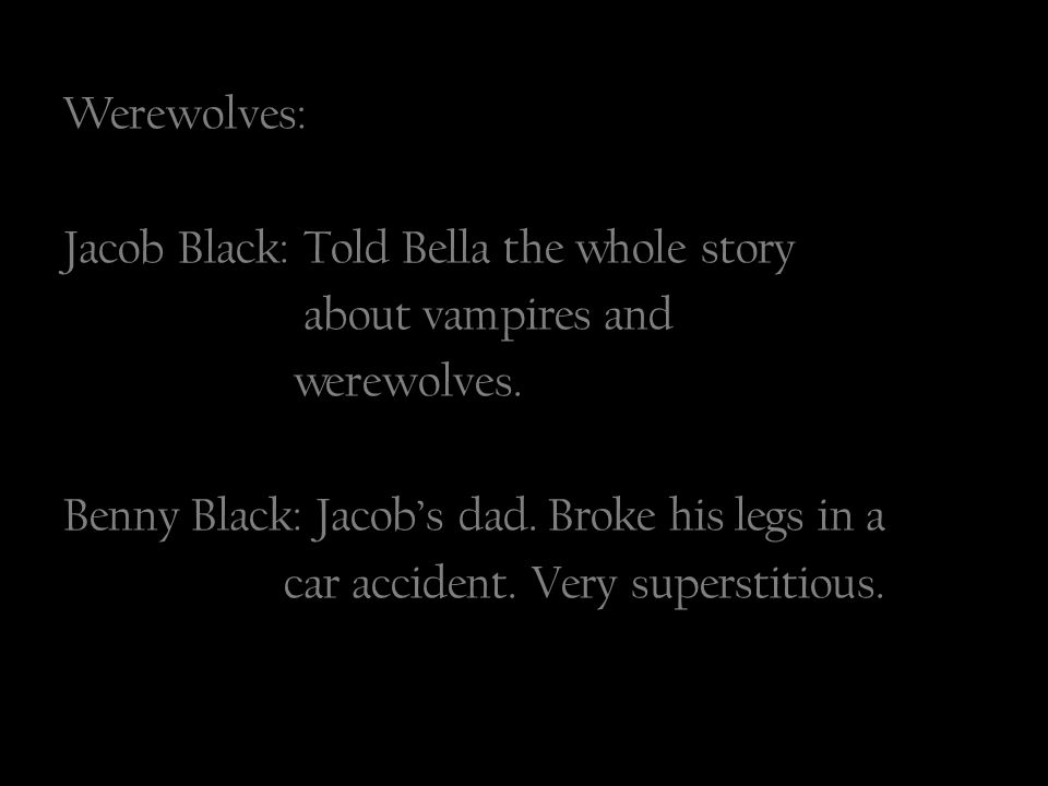 Werewolves: Jacob Black: Told Bella the whole story about vampires and werewolves.