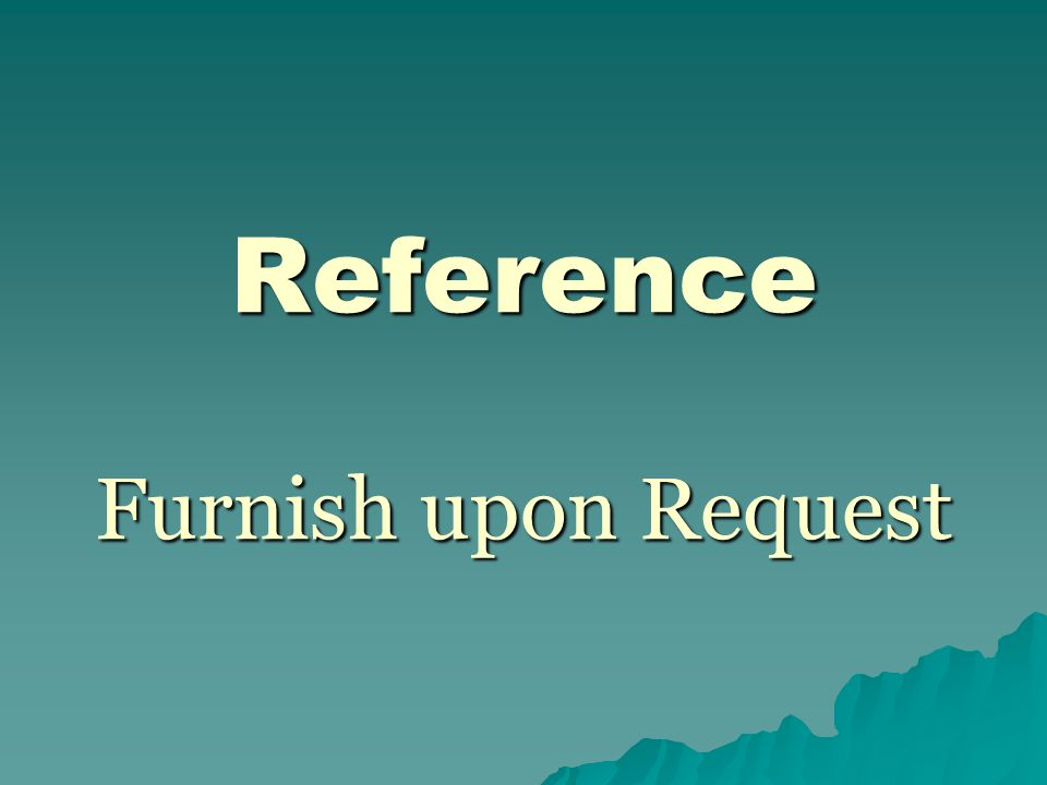 Reference Furnish upon Request