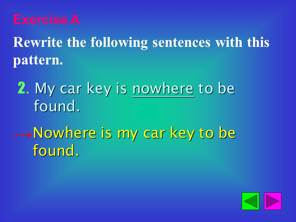Exercise A Rewrite the following sentences by using the pattern above.