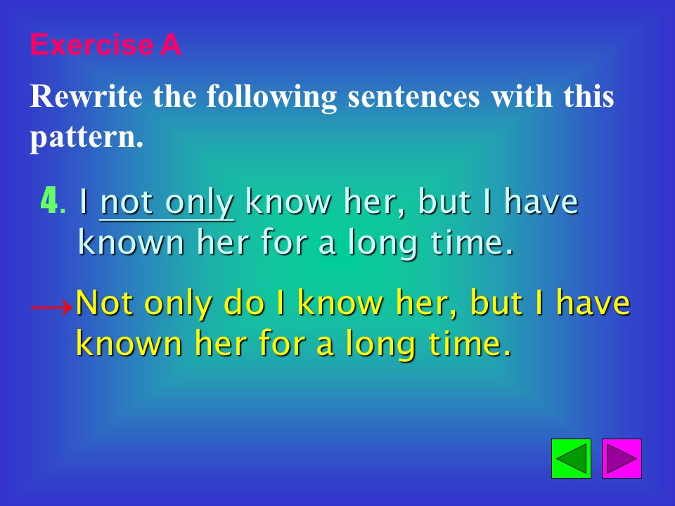 Exercise A Rewrite the following sentences with this pattern.