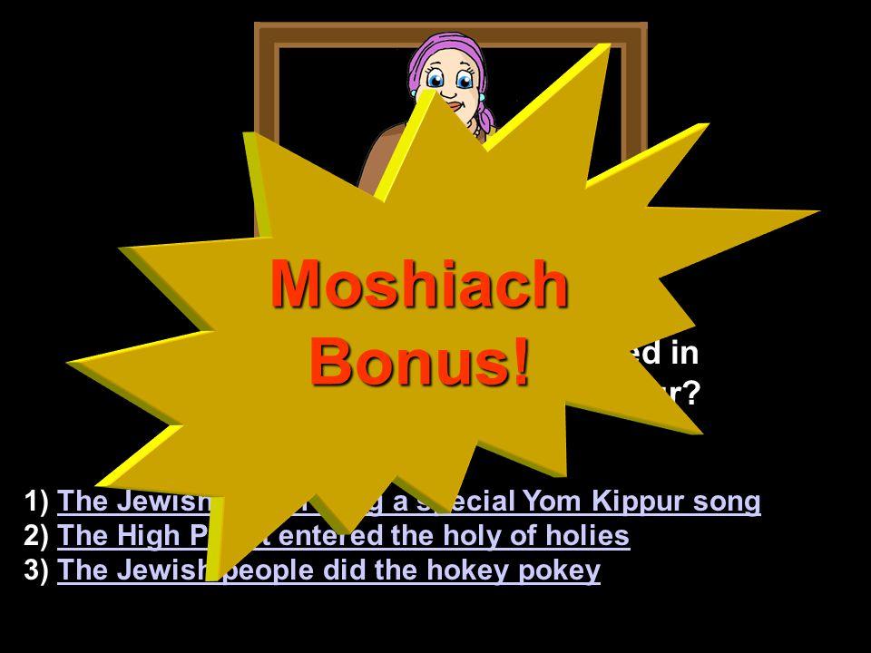 CORRECT. The times of moshiach is like Yom Kippur because...