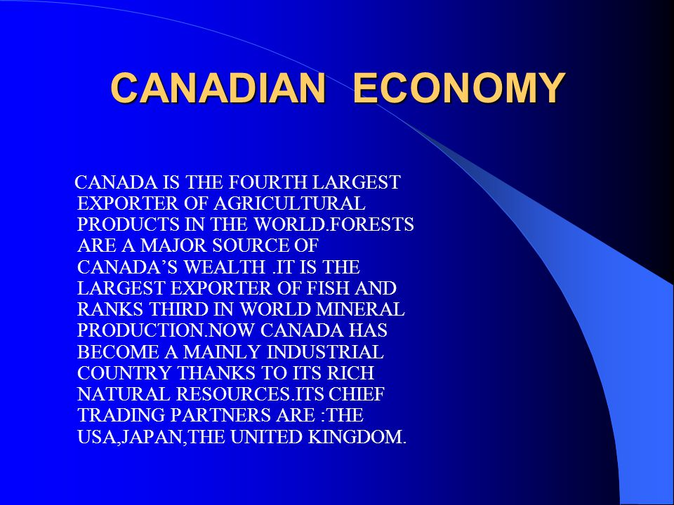 CANADIAN ECONOMY CANADA IS THE FOURTH LARGEST EXPORTER OF AGRICULTURAL PRODUCTS IN THE WORLD.FORESTS ARE A MAJOR SOURCE OF CANADA'S WEALTH.IT IS THE L