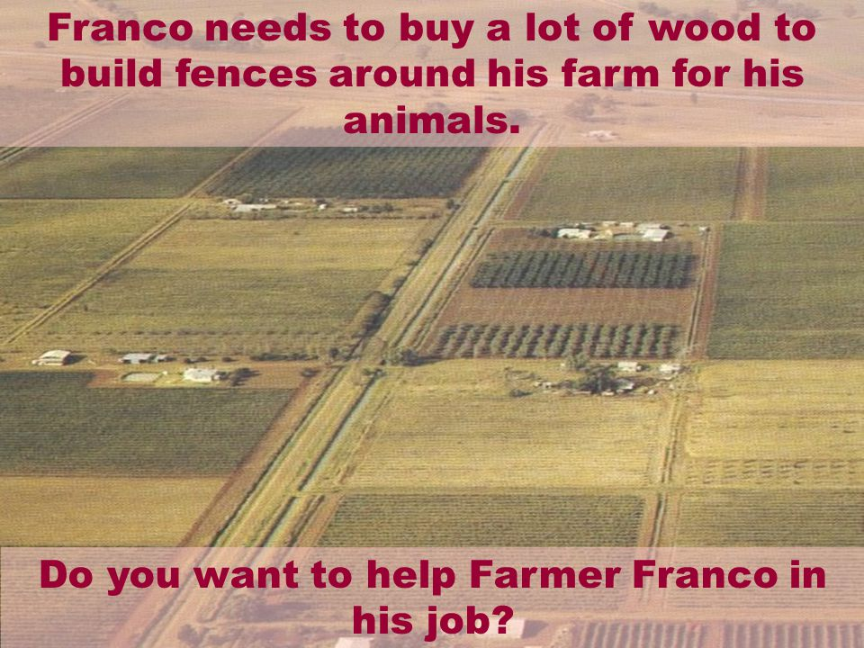 Franco has just bought a new farm. He needs a lot of space for his animals.