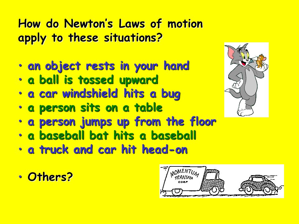 How do Newton's Laws of motion apply to these situations.