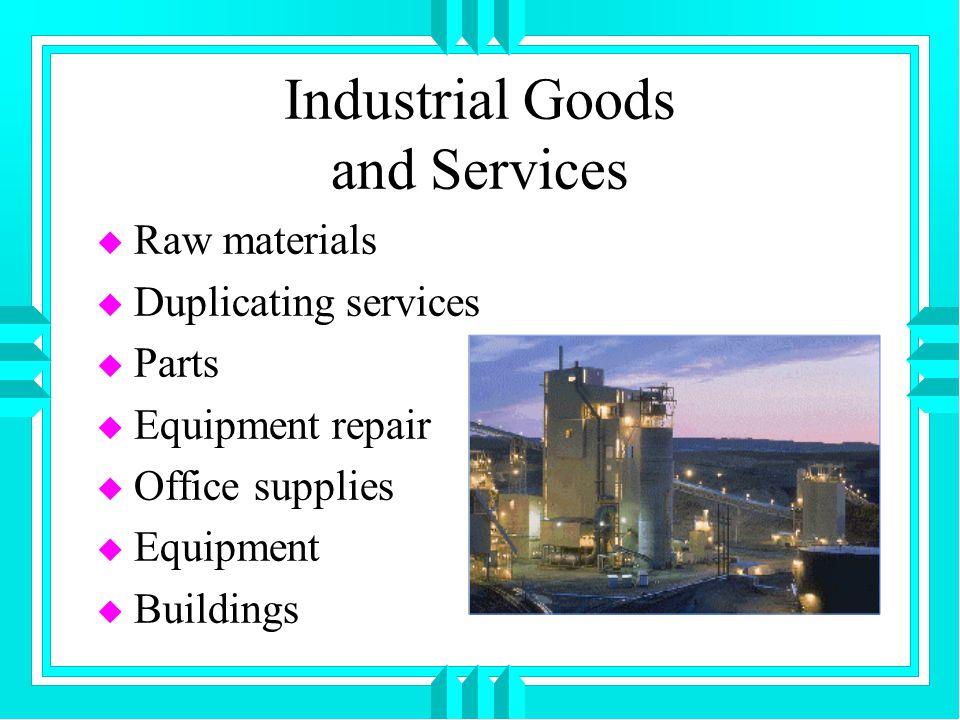 Industrial Goods and Services u Raw materials u Duplicating services u Parts u Equipment repair u Office supplies u Equipment u Buildings