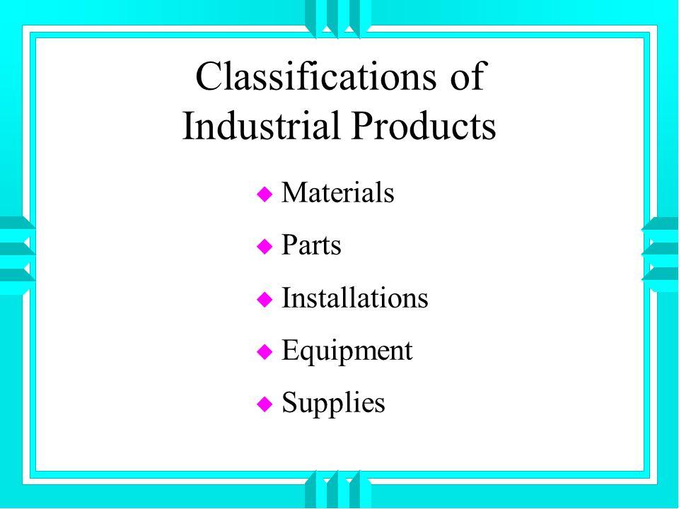 Classifications of Industrial Products u Materials u Parts u Installations u Equipment u Supplies