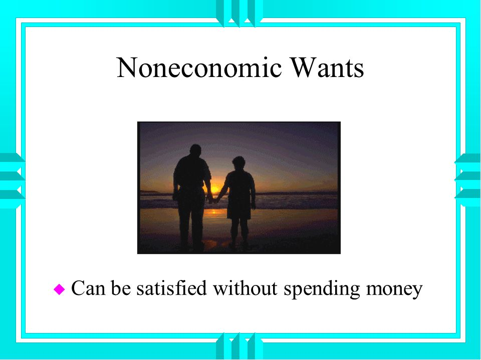 Noneconomic Wants u Can be satisfied without spending money