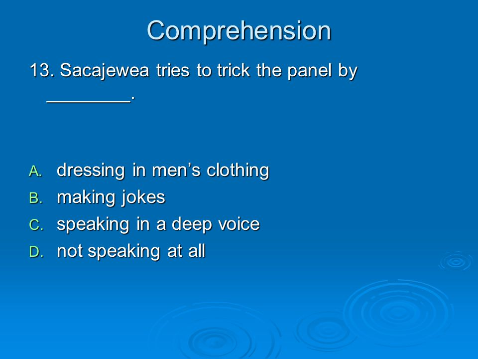 Comprehension 13. Sacajewea tries to trick the panel by ________.