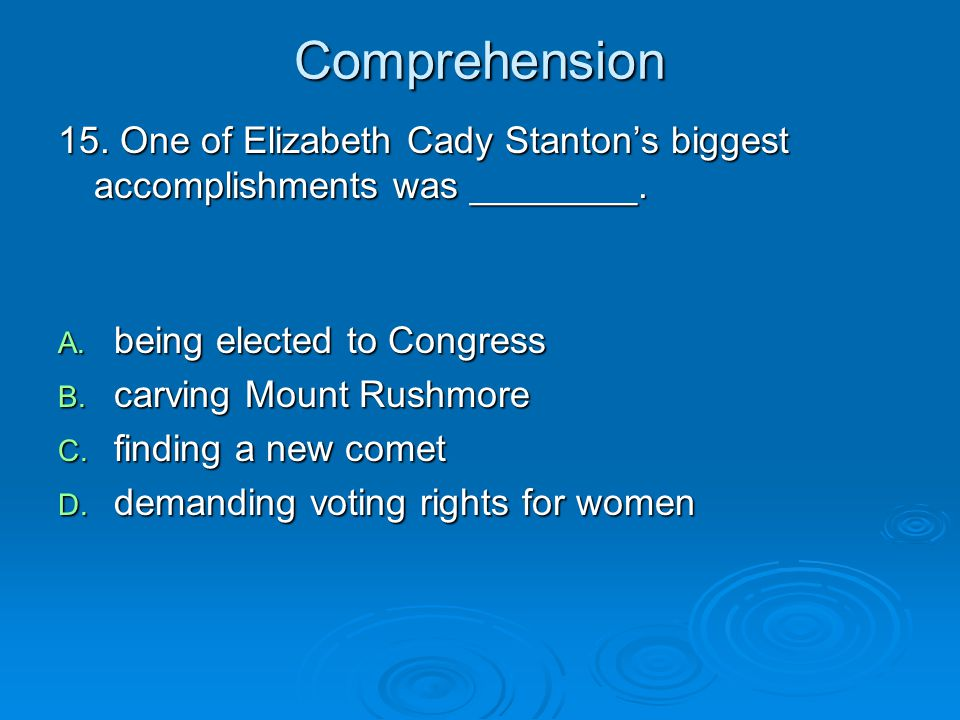 Comprehension 15. One of Elizabeth Cady Stanton's biggest accomplishments was ________.