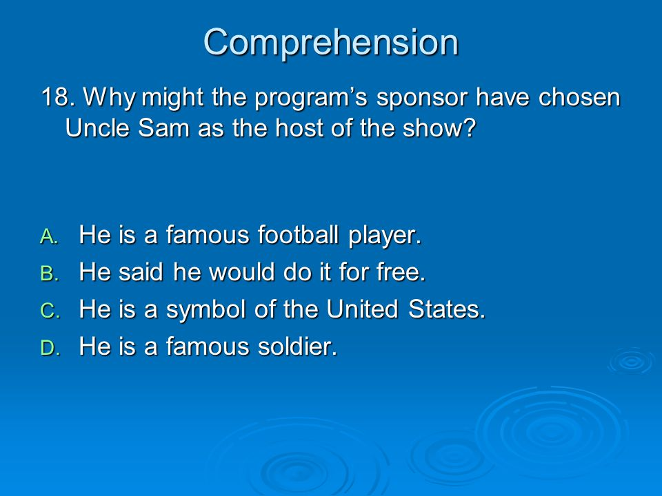 Comprehension 18. Why might the program's sponsor have chosen Uncle Sam as the host of the show.
