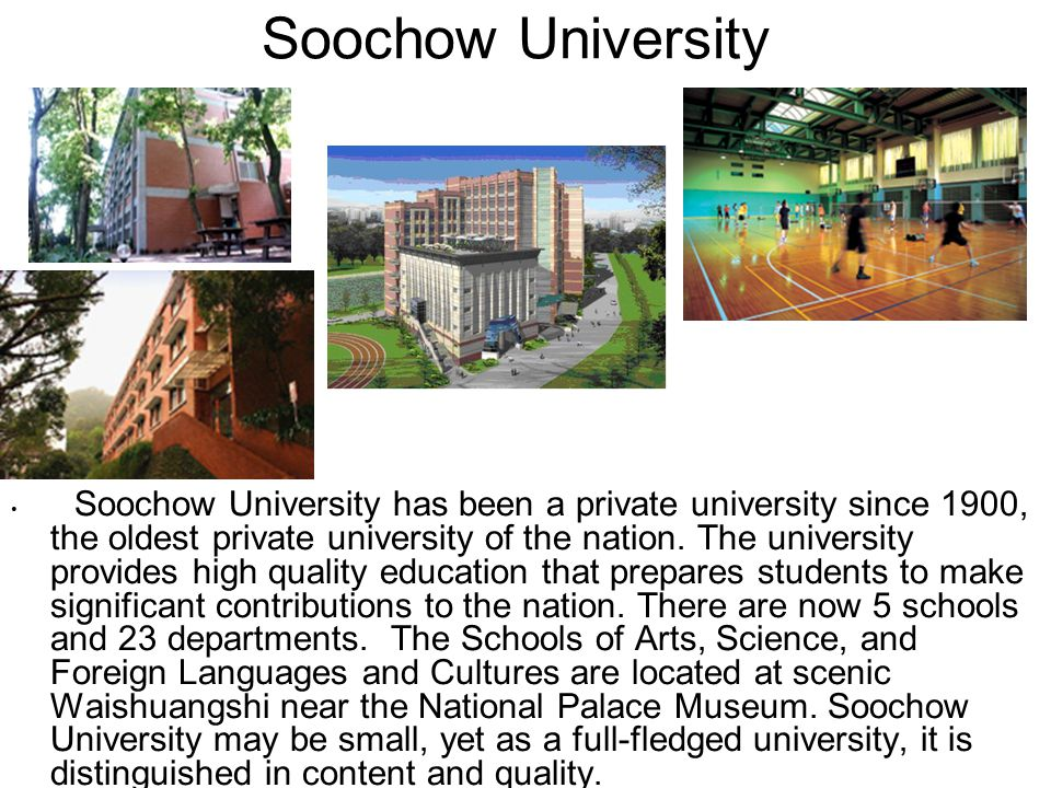 Soochow University Soochow University has been a private university since 1900, the oldest private university of the nation.