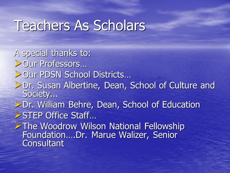 Teachers As Scholars A special thanks to:  Our Professors…  Our PDSN School Districts…  Dr.