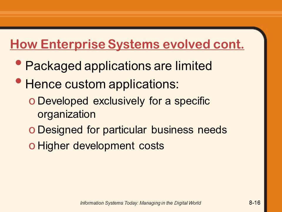 Information Systems Today: Managing in the Digital World 8-16 How Enterprise Systems evolved cont.