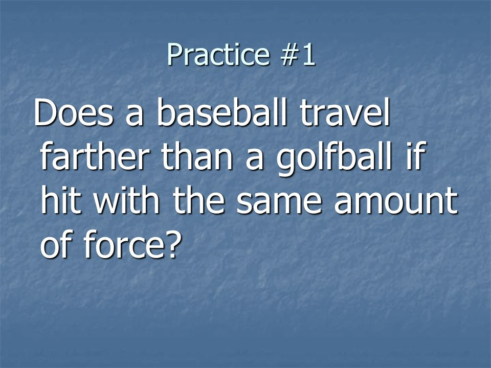 Does a baseball travel farther than a golfball if hit with the same amount of force.