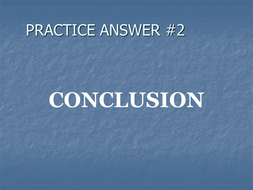 PRACTICE ANSWER #2 CONCLUSION