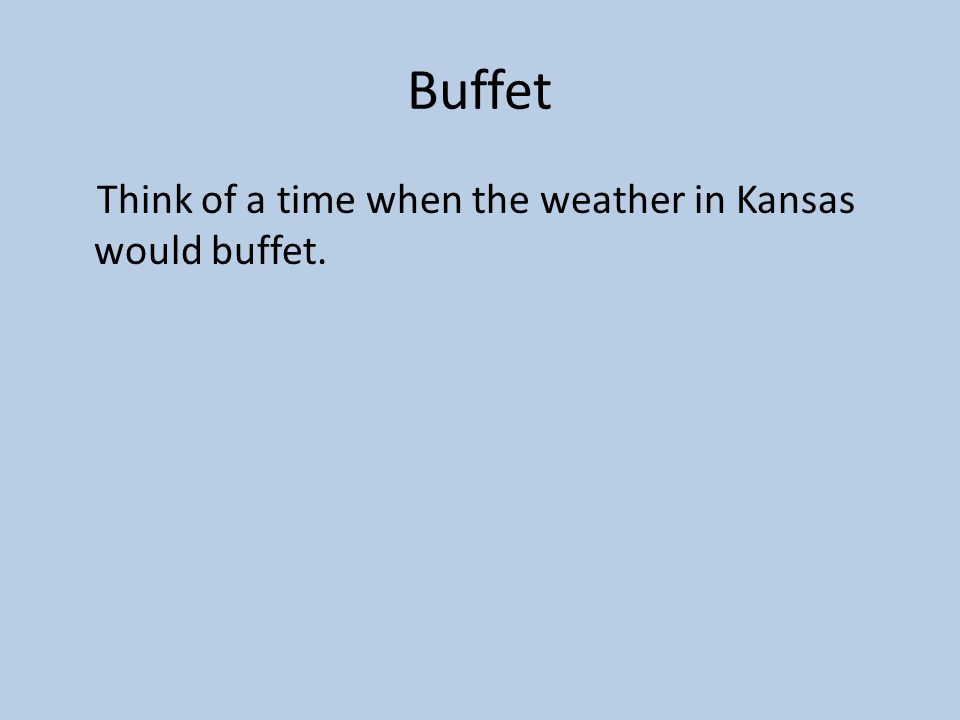 Buffet Think of a time when the weather in Kansas would buffet.