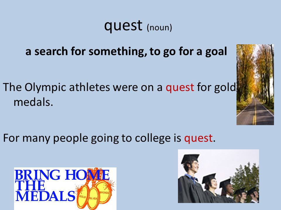 Quest Think of a time when you have been on a quest for something.