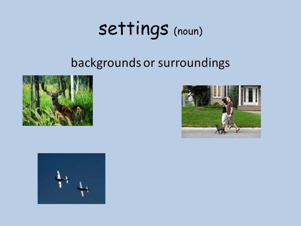 settings (noun) backgrounds or surroundings
