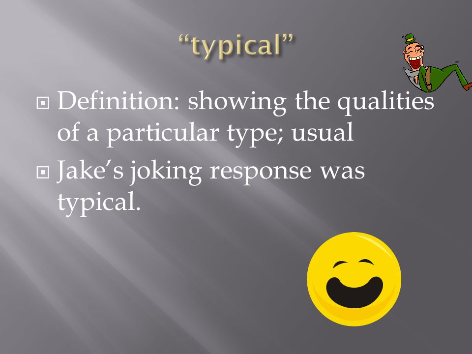  Definition: showing the qualities of a particular type; usual  Jake's joking response was typical.