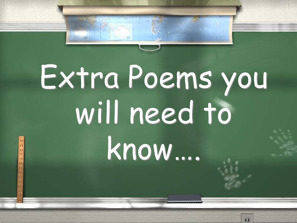 Extra Poems you will need to know….