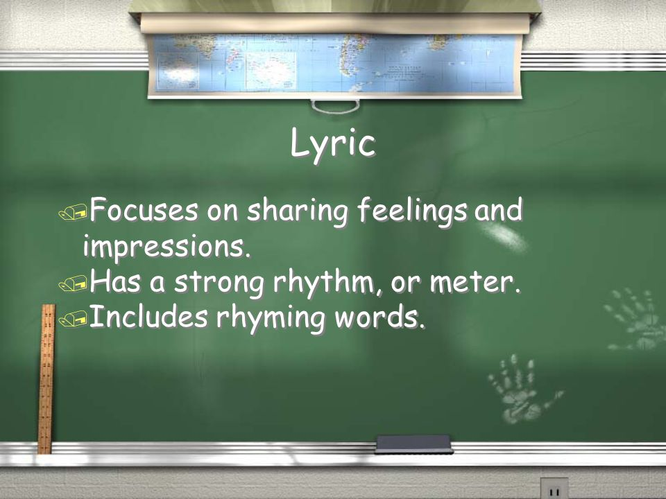 Lyric / Focuses on sharing feelings and impressions. / Has a strong rhythm, or meter. / Includes rhyming words. / Focuses on sharing feelings and impr