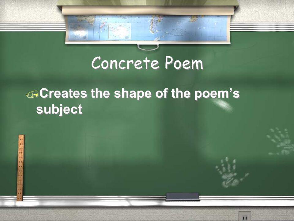 Concrete Poem  Creates the shape of the poem's subject